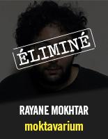rayane mokhtar benounnane alias moktavarium éliminé