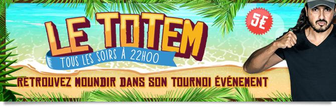 Le Totem (5 euros) : tous les soirs à 22 heures. Retrouvez Moundir dans son tournoi événement