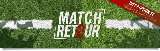 Match Retour : inscription 2 euros tous les lundis à 21h