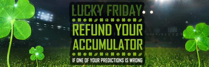 Lucky Friday – Lost on your accumulator? We'll refund it!
